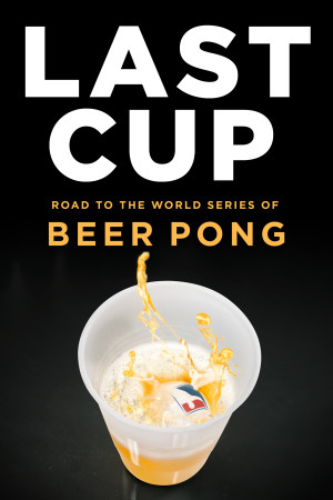 Last Cup: Beer Pong Documentary